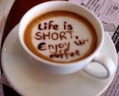 Enjoy coffee life is short